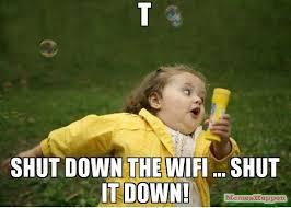 Shut Down Meme - t shut down the wifi shut it down meme chubby bubbles girl