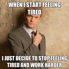Tired At Work Meme - when i start feeling tired i just decide to stop feeling tired and
