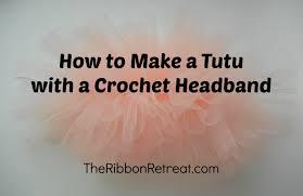 crochet headband tutu how to make a tutu with a crochet headband theribbonretreat