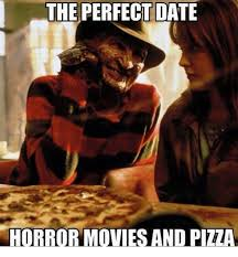 Horror Movie Memes - the perfect date horror movies and pizza meme on me me