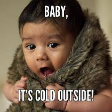 Cold Outside Meme - baby it s cold outside cute babies fur funny pinterest
