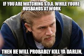 Soa Meme - if you are watching s o a while youre husbands on memegen