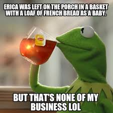 Loaf Meme - meme creator erica was left on the porch in a basket with a loaf