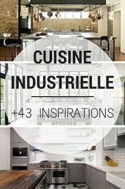 cuisine industriel cuisine industrielle l élégance brute en 82 photos exceptionnelles