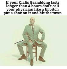 if your cialis granddong lasts longer than 4 hours don t call your