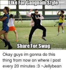 Meme Maker Net - like for gangnam style share for swag meme maker net okay guys im