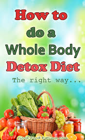 how to do a whole body detox diet the right way