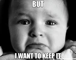 I Want A Baby Meme - but i want to keep it meme sad baby 31164 memeshappen
