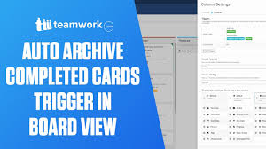 teamwork projects auto archive completed cards trigger in board