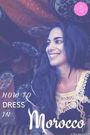 morocco dress code how to dress in morocco