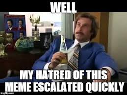 Ron Burgundy Meme - the 16 shitty memes we need to stop using instantly theslicedpan com