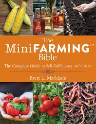 the mini farming bible the complete guide to self sufficiency on