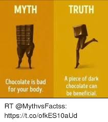 Dark Chocolate Meme - myth truth chocolate is bad for your body a piece of dark