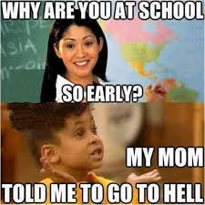 Hell Meme - dopl3r com memes why are you at school soearly my mom told me to