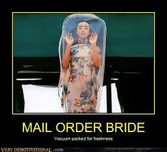 Mail Order Bride Meme - mail order bride very demotivational demotivational posters