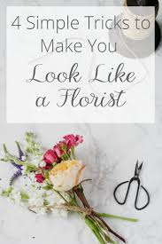 Flower Arrangement Techniques by 4 Simple Trick To Make You Look Like A Florist Simple Florists
