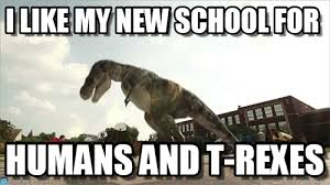 T Rex Meme - t rex at school i like my new school for on memegen