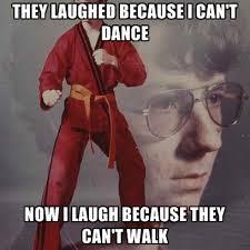 Because I Can Meme - karate kyle memes create meme