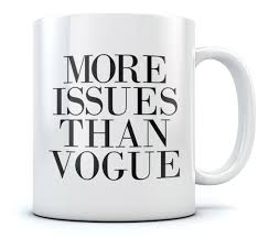 more issues than vogue coffee mug cool tea cup novelty funny