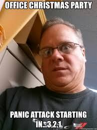 Panic Attack Meme - office christmas party panic attack starting in 3 2 1 needs a