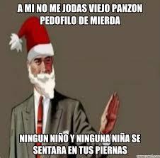 Memes De Santa Claus - mi no me jodas viejo panzon pedofilo de mierda