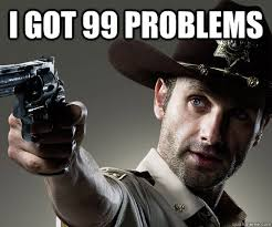 99 Problems Meme - i got 99 problems rick grimes walking dead quickmeme