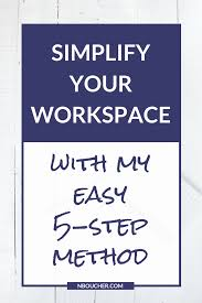How To Simplify Your Home by Simplify Your Workspace With My 5 Step Method Nicole Boucher