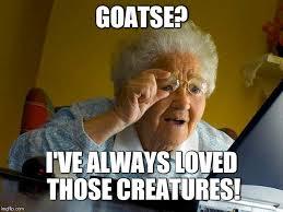 Goatse Meme - grandma finds the internet memes imgflip