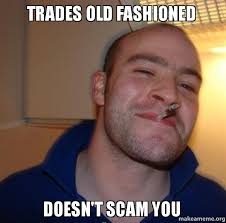 Old Time Meme - trades old fashioned doesn t scam you make a meme