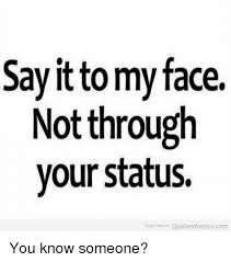 Say That To My Face Meme - say it to my face not through your status enjoy more at