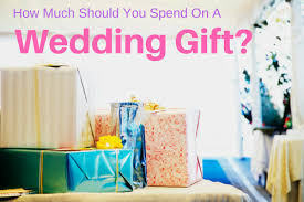 wedding gift how much what should i spend on wedding gifts