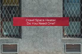crawl space heater do you need one your wild home