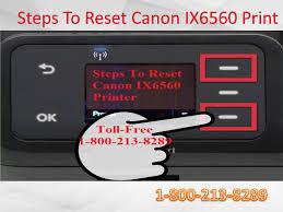 reset pixma ix6560 steps to reset canon ix6560 printer 1 800 213 8289 toll free by