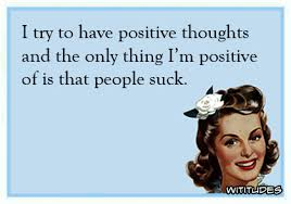 People Suck Memes - i try to have positive thoughts wititudes