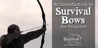 bows for survival bows for preppers an introduction survival at home