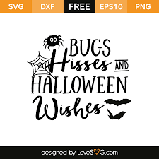 bugs hisses u0026 halloween wishes lovesvg com