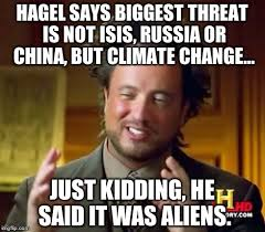 Biggest Internet Memes - hagel says biggest threat facing military is climate change you