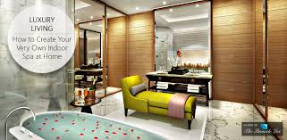 luxury living u2013 create your very own indoor spa at home