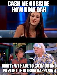 We Have To Go Back Meme - image tagged in cash me ousside how bow dah back to the future