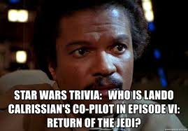 Lando Calrissian Meme - star wars trivia who is lando calrissian s co pilot in episode vi