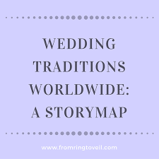 wedding traditions worldwide a storymap from ring to veil