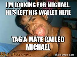 Looking Meme - i m looking for michael he s left his wallet here tag a mate