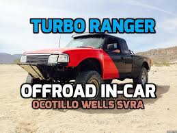 prerunner ranger 2wd turbo ford ranger offroad hd in car footage ocotillo wells