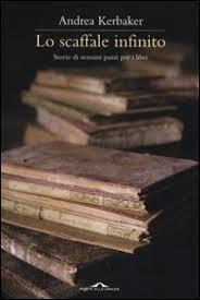 lo scaffale lo scaffale infinito storie di uomini pazzi per i libri andrea