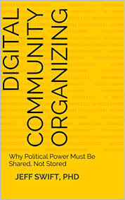 Political Organizing New Ebook U2014 Digital Community Organizing Why Political Power Must