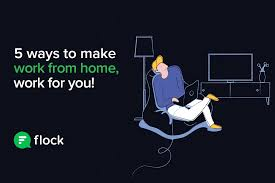 5 ways to make work from home work for you u2013 flock blog