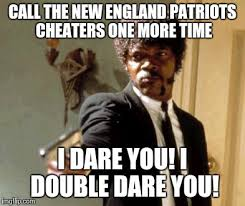 New England Patriots Meme - say that again i dare you meme imgflip