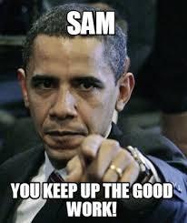 Sam Meme - meme maker sam you keep up the good work