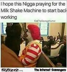 Meme Mcdonalds - i hope mcdonalds is praying for the milk shake machine to start