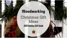 woodworking gift ideas 2015 gift guide